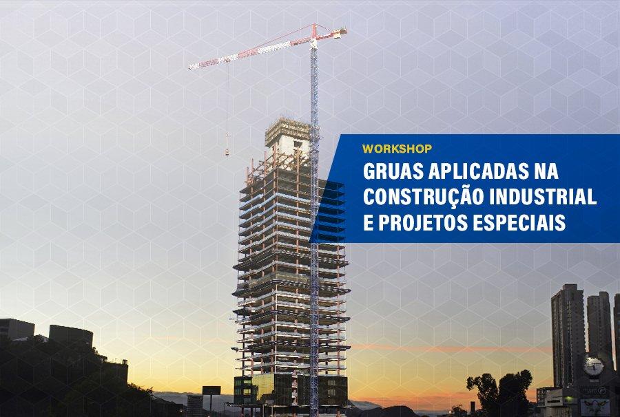 Workshop Gruas aplicadas na construção industrial e projetos especiais