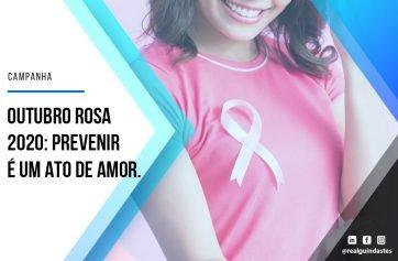 Outubro Rosa 2020: Prevenir é um ato de amor. Cuide-se.